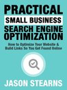 Practical Small Business Search Engine Optimization: How to Optimize Your Website & Build Links So You Get Found Online (Practical Online Marketing Series)