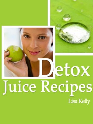 25 Healthy Juicer Recipes for Detox  by  Lisa Kelly