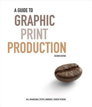 A Guide to Graphic Print Production by Kaj Johansson