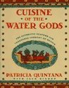 Cuisine of the Water Gods: The Authentic Seafood and Vegetable Cookery of Mexico