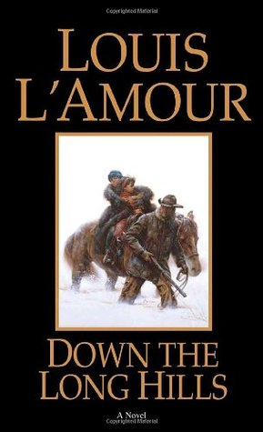 Down the Long Hills by Louis L'Amour