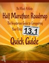 Half Marathon Roadmap: The Vegetarian Guide to Conquering Your First 13.1 (Quick Edition)