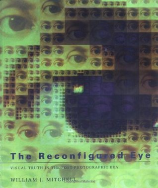 The Reconfigured Eye by William J. Mitchell