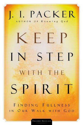 Keep in Step with the Spirit by J.I. Packer