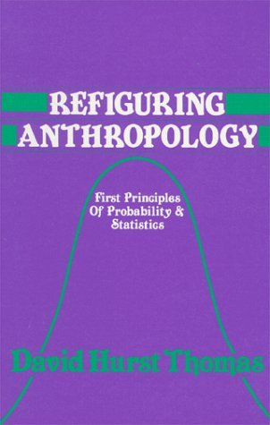 Refiguring Anthropology by David Hurst Thomas