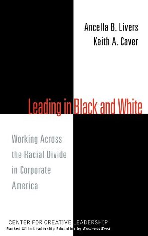 Leading in Black and White: Working Across the Racial Divide in Corporate America
