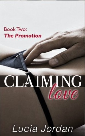 Claiming Love Book 2 The Promotion Lucia Jordan