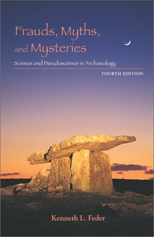 Download online Frauds, Myths, and Mysteries: Science and Pseudoscience in Archaeology by Kenneth L. Feder PDF