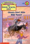 Ghosts Don't Ride Wild Horses (The Adventures of the Bailey School Kids, #44)