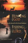 Hunting for God, Fishing for the Lord: Encountering the Sacred in the Great Outdoors