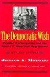 The Democratic Wish: Popular Participation and the Limits of American Government, Revised Edition