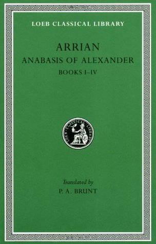 Anabasis of Alexander, Books 1–4 (Loeb Classical Library, #236)