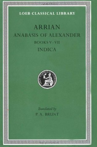 Anabasis of Alexander, Books 5–7; Indica (Loeb Classical Library, #269)