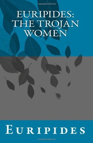euripides trojan women essays Euripides' tragedy 'the trojan women' is a reflection of the changing attitude held towards athens' involvement in the peloponnesian war by both euripides and athenian society euripides establishes a clear political allusion betwee.
