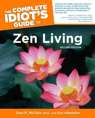 The Complete Idiot's Guide to Zen Living by Gary R. McClain