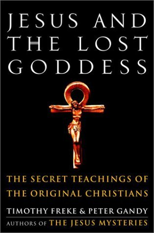 Jesus and the Lost Goddess by Timothy Freke