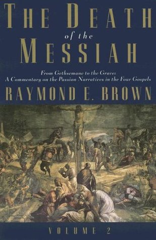 The Death of the Messiah, From Gethsemane to the Grave, Volume 2: A Commentary on the Passion Narratives in the Four Gospels