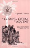 A Coming Christ in Advent: Essays on the Gospel Narratives Preparing for the Birth of Jesus: Matthew 1 & Luke 1