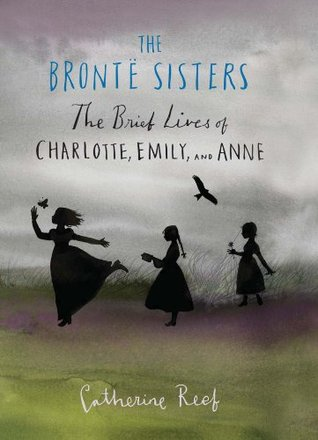 Free download The Bronte Sisters: The Brief Lives of Charlotte, Emily, and Anne MOBI by Catherine Reef
