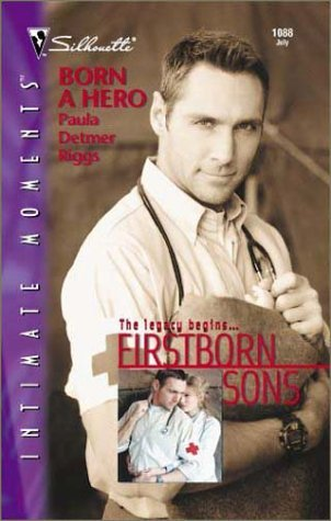 Born a Hero (Firstborn Sons) (Silhouette Intimate Moments, #1088)