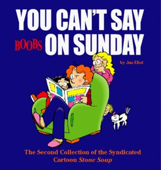 #2 You Can't Say Boobs On Sunday : The Second Collection Of The Syndicated Cartoon Stone Soup