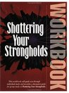Shattering Your Strongholds Workbook: Freedom from Your Struggle