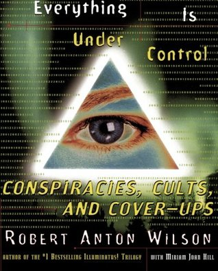 Everything Is Under Control by Robert Anton Wilson