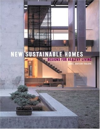 New Sustainable Homes by James Grayson Trulove