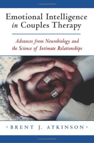 Emotional Intelligence in Couples Therapy by Brent J. Atkinson