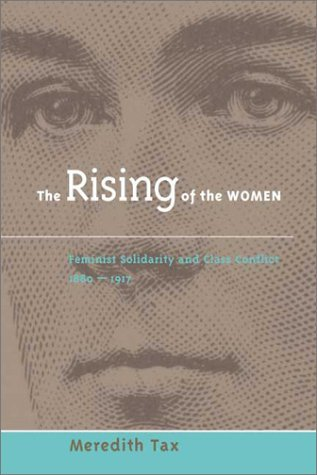 Get The Rising of Women: Feminist Solidarity and Class Conflict, 1880-1917 by Meredith Tax PDB