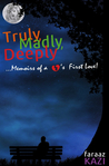 Truly Madly Deeply by Faraaz Kazi