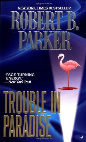 Trouble In Paradise by Robert B. Parker