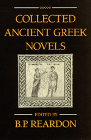 Collected Ancient Greek Novels by Bryan P. Reardon