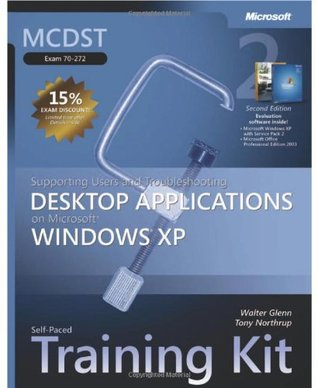 MCDST Self-Paced Training Kit (Exam 70-272): Supporting Users and Troubleshooting Desktop Applications on Microsoft® Windows® XP: Supporting Users and ... on Microsoft Windows XP (Pro-Certification)