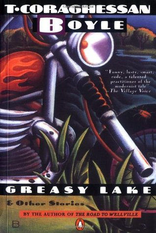 Greasy Lake & Other Stories by T.C. Boyle