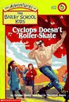 Cyclops Doesn't Roller-Skate (The Adventures of the Bailey School Kids, #22)