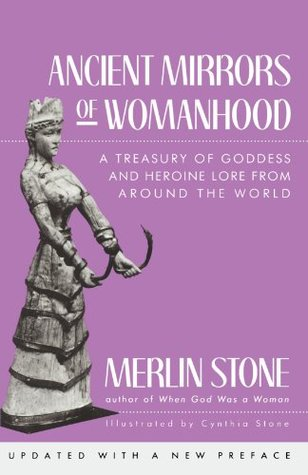 Ancient Mirrors of Womanhood by Merlin Stone