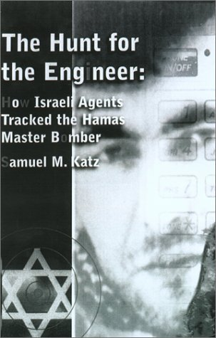 The Hunt For The Engineer: The Inside Story of How Israel's Counterterrorist Forces Tracked and Killed the Hamas Master Bomber