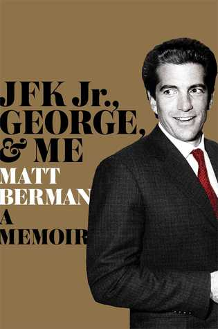 John, George, and Me: My Unlikely Friendship with JFK Jr. at America's Hottest Magazine
