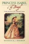 Princess Isabel of Brazil: Gender and Power in the Nineteenth Century
