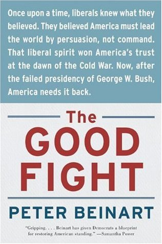 The Good Fight: Why Liberals---and Only Liberals---Can Win the War on Terror and Make America Great Again