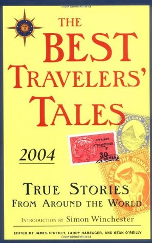 The Best Travelers' Tales 2004 by James O'Reilly
