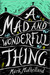 A Mad and Wonderful Thing by Mark Mulholland