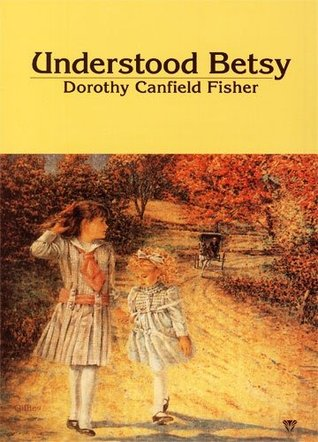 Understood Betsy by Dorothy Canfield Fisher
