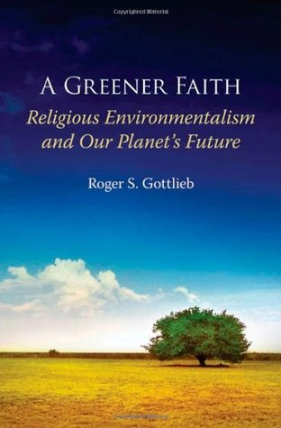 A Greener Faith: Religious Environmentalism and Our Planet