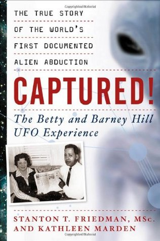 Captured! The Betty and Barney Hill UFO Experience by Stanton T. Friedman