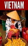 Vietnam 2014: New Information and Cultural Insights Entrepreneurs Need to Start a Business in Vietnam