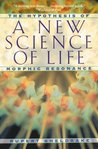 A New Science of Life: The Hypothesis of Morphic Resonance