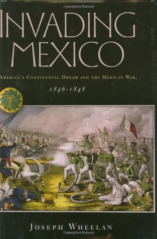 Invading Mexico by Joseph Wheelan