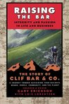 Raising the Bar: Integrity and Passion in Life and Business: The Story of Clif Bar & Co.